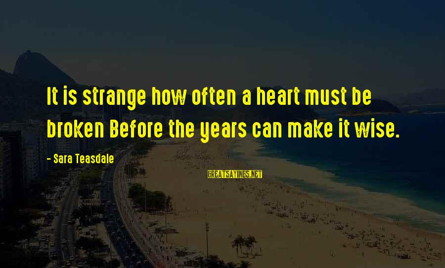 Sir Wilfred Grenfell Sayings By Sara Teasdale: It is strange how often a heart must be broken Before the years can make
