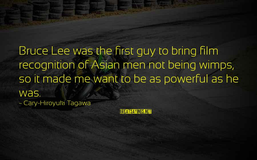 Sistar Hyorin Sayings By Cary-Hiroyuki Tagawa: Bruce Lee was the first guy to bring film recognition of Asian men not being