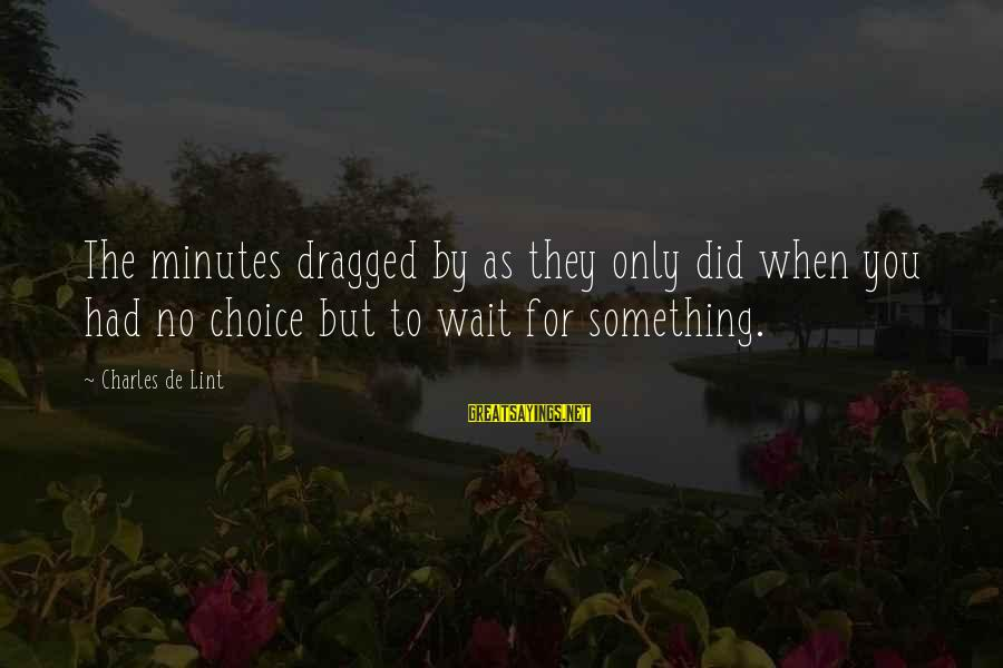 Sistar Hyorin Sayings By Charles De Lint: The minutes dragged by as they only did when you had no choice but to
