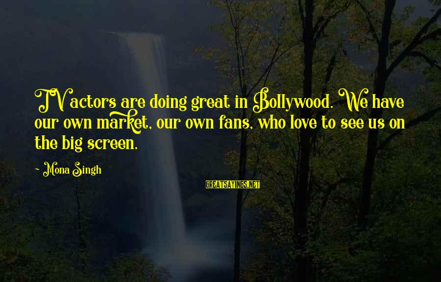 Sistar Hyorin Sayings By Mona Singh: TV actors are doing great in Bollywood. We have our own market, our own fans,