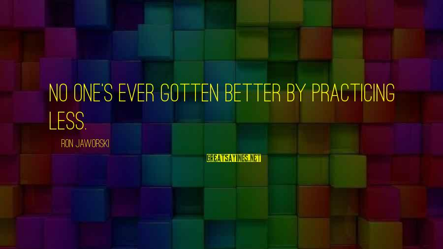 Sistar Hyorin Sayings By Ron Jaworski: No one's ever gotten better by practicing less.
