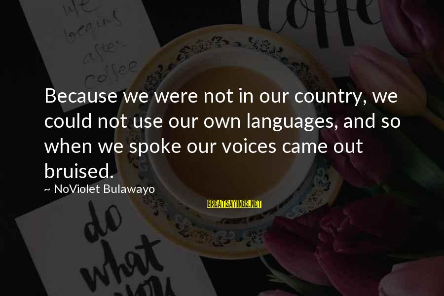 Sister Bidaai Sayings By NoViolet Bulawayo: Because we were not in our country, we could not use our own languages, and