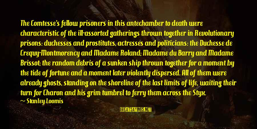 Sister Bidaai Sayings By Stanley Loomis: The Comtesse's fellow prisoners in this antechamber to death were characteristic of the ill-assorted gatherings