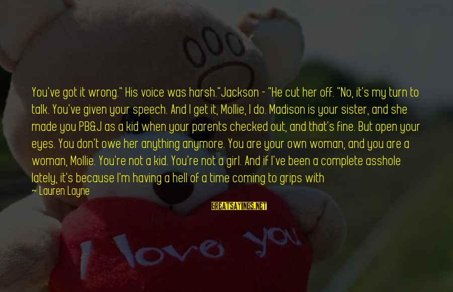 """Sister Got Your Back Sayings By Lauren Layne: You've got it wrong."""" His voice was harsh.""""Jackson - """"He cut her off. """"No, it's"""