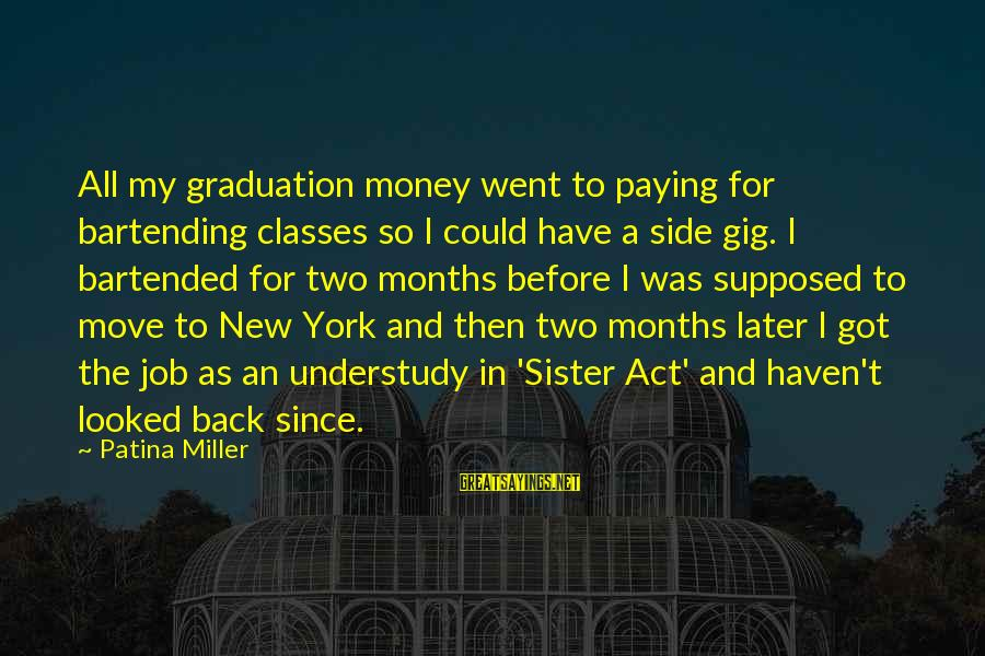 Sister Got Your Back Sayings By Patina Miller: All my graduation money went to paying for bartending classes so I could have a