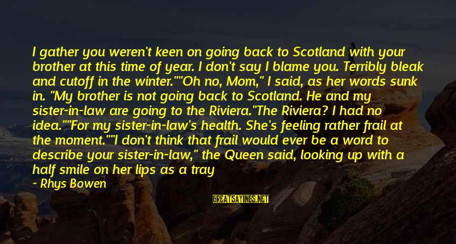 Sister Got Your Back Sayings By Rhys Bowen: I gather you weren't keen on going back to Scotland with your brother at this