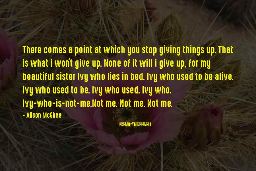 Sister Moving Out Sayings By Alison McGhee: There comes a point at which you stop giving things up. That is what i