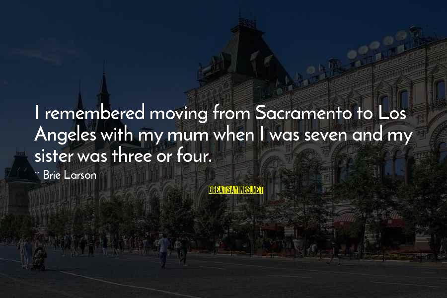Sister Moving Out Sayings By Brie Larson: I remembered moving from Sacramento to Los Angeles with my mum when I was seven