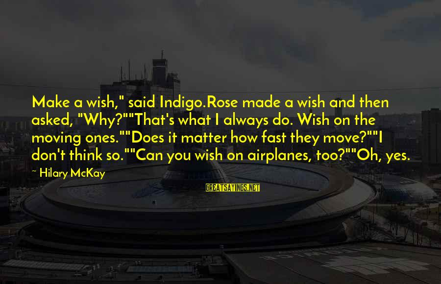"""Sister Moving Out Sayings By Hilary McKay: Make a wish,"""" said Indigo.Rose made a wish and then asked, """"Why?""""""""That's what I always"""