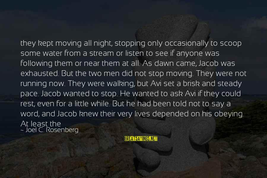 Sister Moving Out Sayings By Joel C. Rosenberg: they kept moving all night, stopping only occasionally to scoop some water from a stream