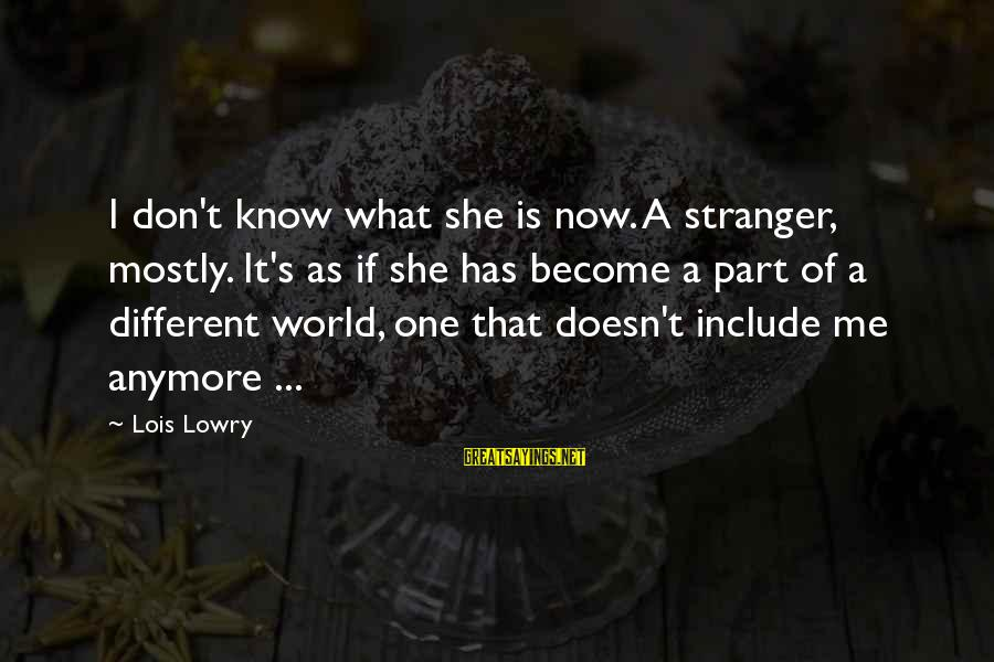 Sister Moving Out Sayings By Lois Lowry: I don't know what she is now. A stranger, mostly. It's as if she has