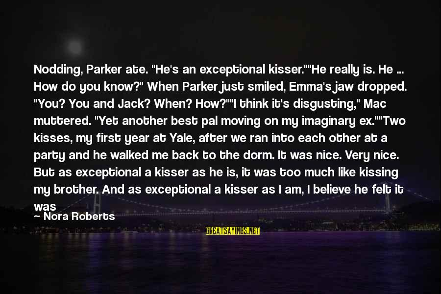 """Sister Moving Out Sayings By Nora Roberts: Nodding, Parker ate. """"He's an exceptional kisser.""""""""He really is. He ... How do you know?"""""""