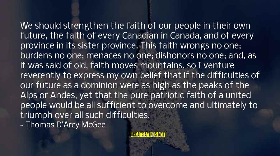 Sister Moving Out Sayings By Thomas D'Arcy McGee: We should strengthen the faith of our people in their own future, the faith of