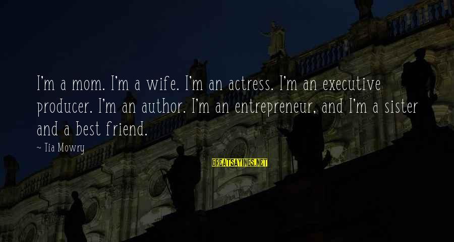 Sister Sister Tia Sayings By Tia Mowry: I'm a mom. I'm a wife. I'm an actress. I'm an executive producer. I'm an