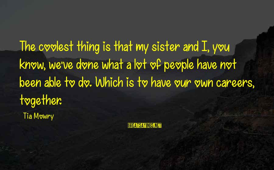 Sister Sister Tia Sayings By Tia Mowry: The coolest thing is that my sister and I, you know, we've done what a