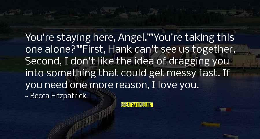 """Sisters Craziness Sayings By Becca Fitzpatrick: You're staying here, Angel.""""""""You're taking this one alone?""""""""First, Hank can't see us together. Second, I"""