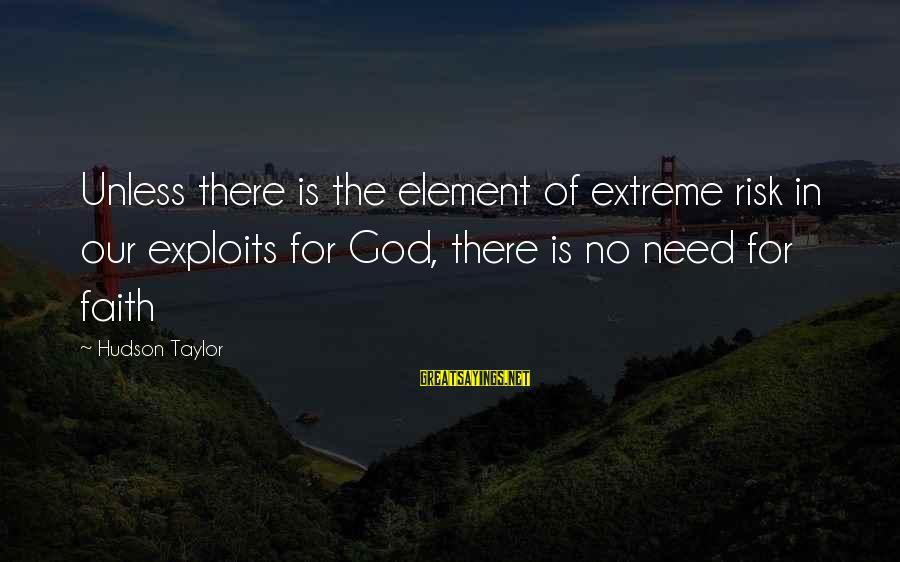 Sisters Craziness Sayings By Hudson Taylor: Unless there is the element of extreme risk in our exploits for God, there is