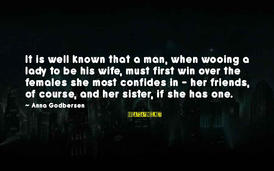 Sisters Engagement Sayings By Anna Godbersen: It is well known that a man, when wooing a lady to be his wife,