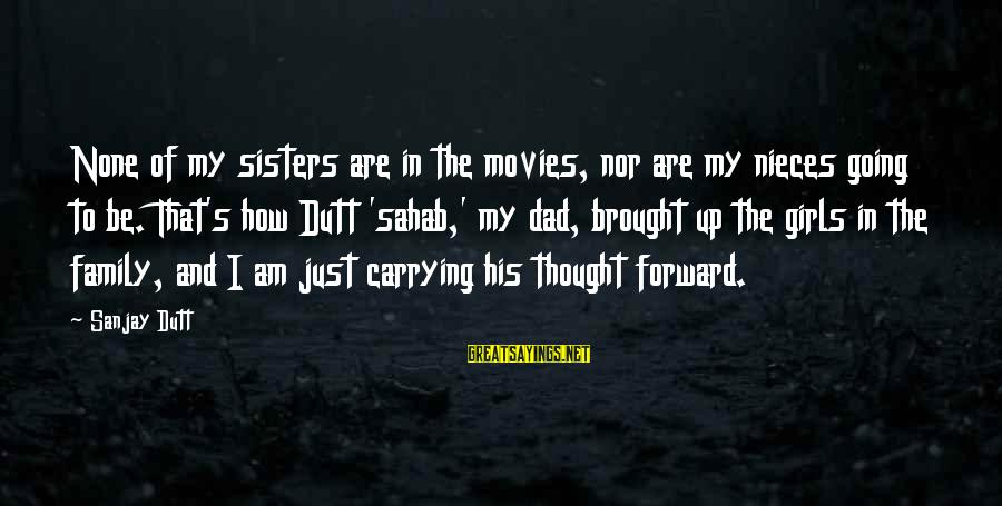 Sisters From Movies Sayings By Sanjay Dutt: None of my sisters are in the movies, nor are my nieces going to be.