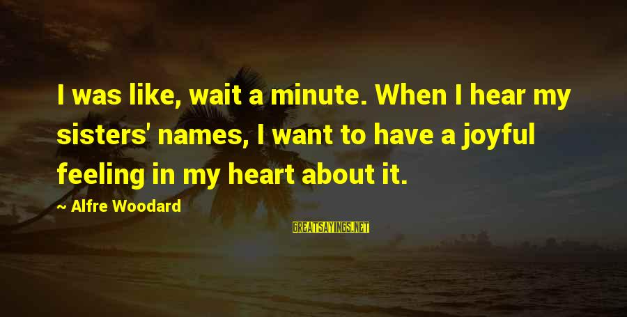 Sisters From The Heart Sayings By Alfre Woodard: I was like, wait a minute. When I hear my sisters' names, I want to