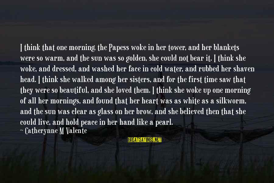 Sisters From The Heart Sayings By Catherynne M Valente: I think that one morning, the Papess woke in her tower, and her blankets were