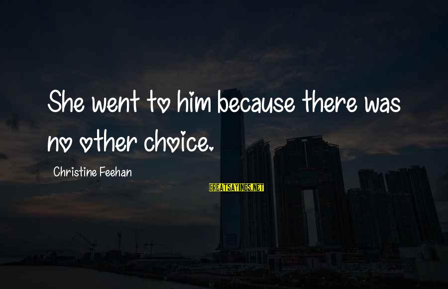 Sisters From The Heart Sayings By Christine Feehan: She went to him because there was no other choice.