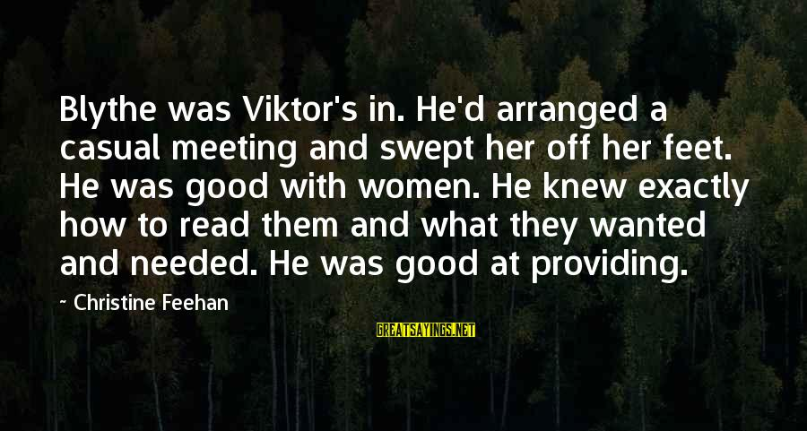 Sisters From The Heart Sayings By Christine Feehan: Blythe was Viktor's in. He'd arranged a casual meeting and swept her off her feet.