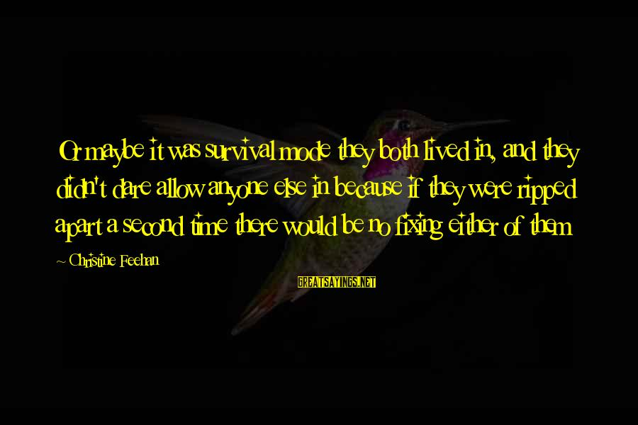 Sisters From The Heart Sayings By Christine Feehan: Or maybe it was survival mode they both lived in, and they didn't dare allow