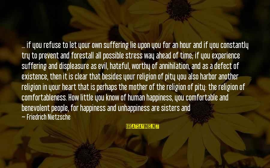 Sisters From The Heart Sayings By Friedrich Nietzsche: ... if you refuse to let your own suffering lie upon you for an hour