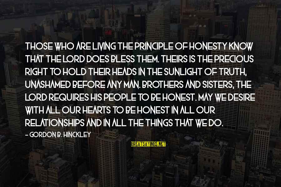 Sisters From The Heart Sayings By Gordon B. Hinckley: Those who are living the principle of honesty know that the Lord does bless them.