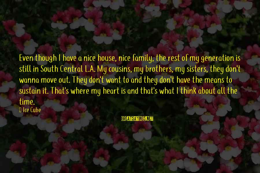 Sisters From The Heart Sayings By Ice Cube: Even though I have a nice house, nice family, the rest of my generation is