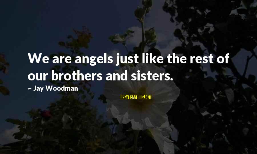 Sisters From The Heart Sayings By Jay Woodman: We are angels just like the rest of our brothers and sisters.