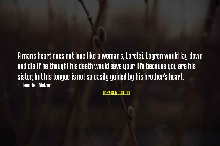 Sisters From The Heart Sayings By Jennifer Melzer: A man's heart does not love like a woman's, Lorelei. Logren would lay down and