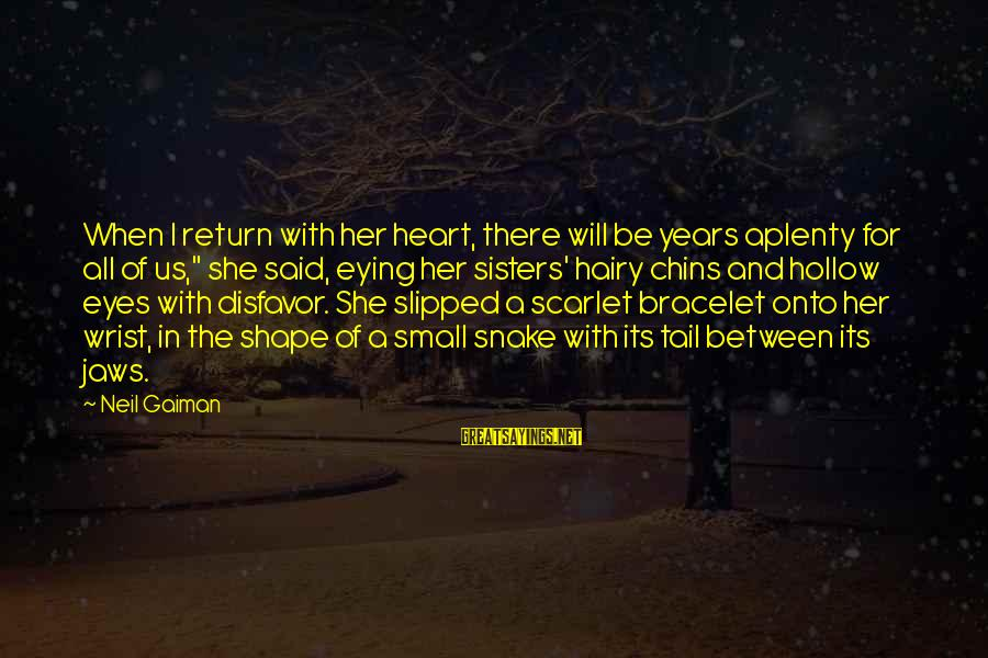 """Sisters From The Heart Sayings By Neil Gaiman: When I return with her heart, there will be years aplenty for all of us,"""""""