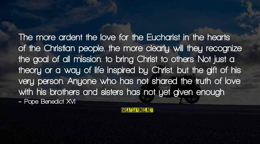 Sisters From The Heart Sayings By Pope Benedict XVI: The more ardent the love for the Eucharist in the hearts of the Christian people,