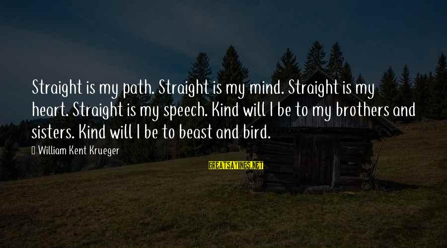 Sisters From The Heart Sayings By William Kent Krueger: Straight is my path. Straight is my mind. Straight is my heart. Straight is my