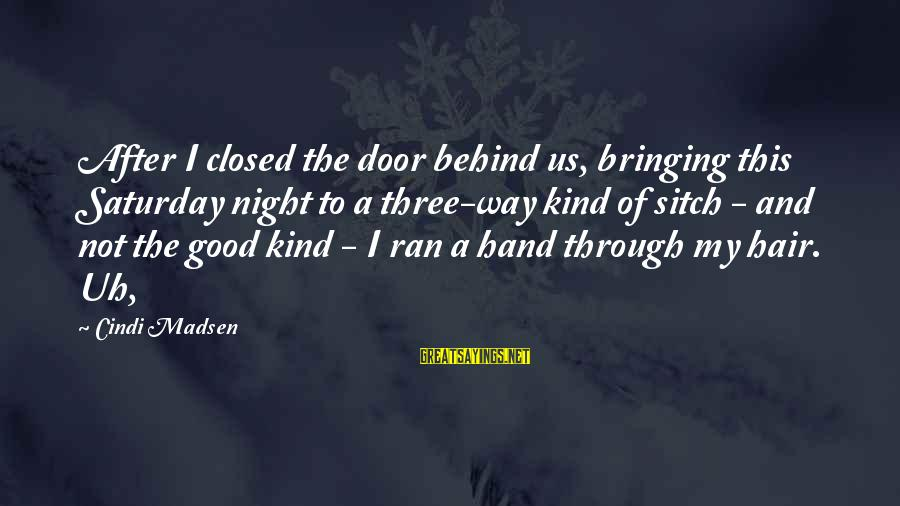 Sitch Sayings By Cindi Madsen: After I closed the door behind us, bringing this Saturday night to a three-way kind