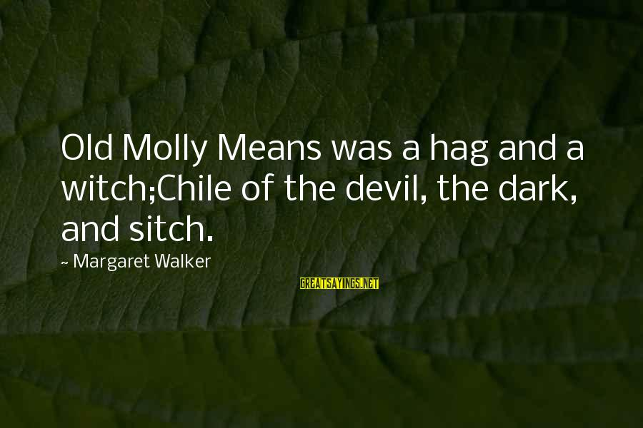 Sitch Sayings By Margaret Walker: Old Molly Means was a hag and a witch;Chile of the devil, the dark, and