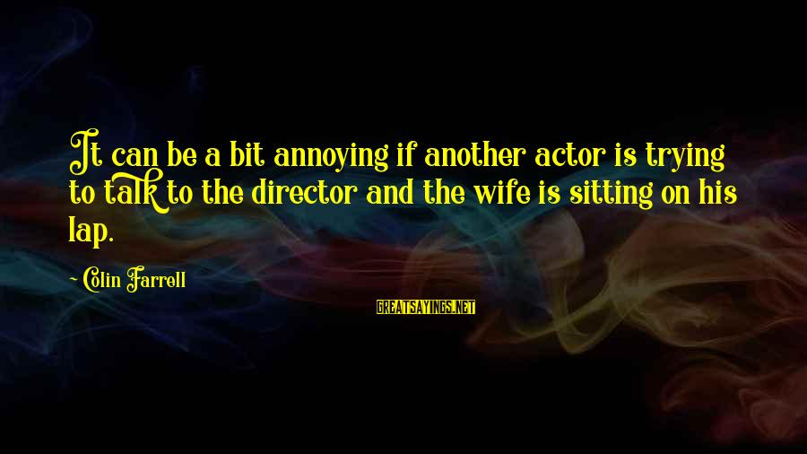 Sitting On His Lap Sayings By Colin Farrell: It can be a bit annoying if another actor is trying to talk to the