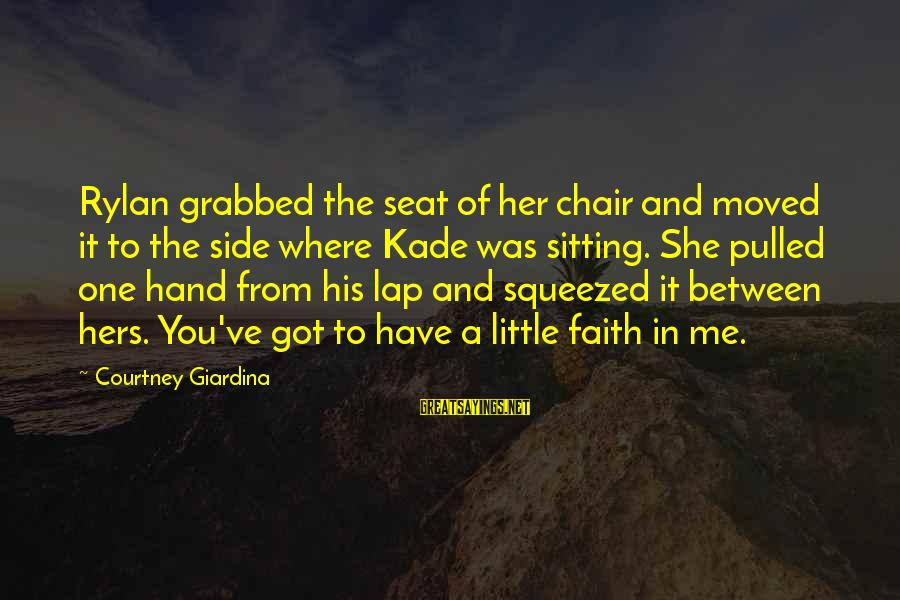 Sitting On His Lap Sayings By Courtney Giardina: Rylan grabbed the seat of her chair and moved it to the side where Kade