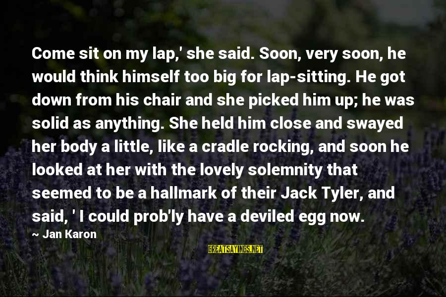 Sitting On His Lap Sayings By Jan Karon: Come sit on my lap,' she said. Soon, very soon, he would think himself too