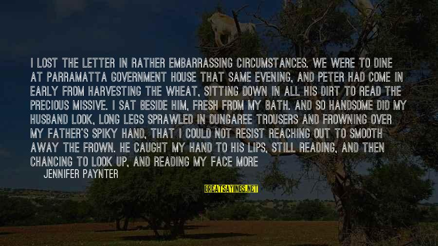 Sitting On His Lap Sayings By Jennifer Paynter: I lost the letter in rather embarrassing circumstances. We were to dine at Parramatta Government