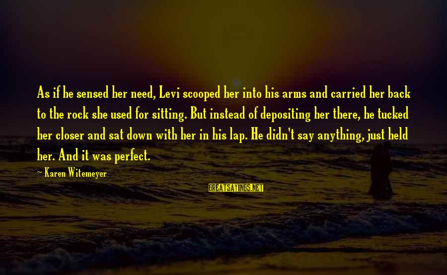 Sitting On His Lap Sayings By Karen Witemeyer: As if he sensed her need, Levi scooped her into his arms and carried her