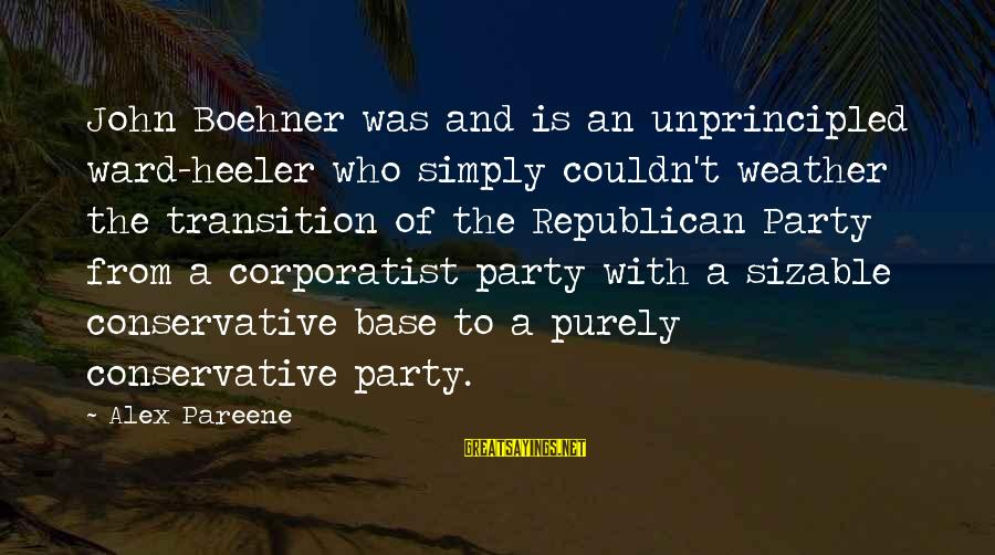 Sizable Sayings By Alex Pareene: John Boehner was and is an unprincipled ward-heeler who simply couldn't weather the transition of
