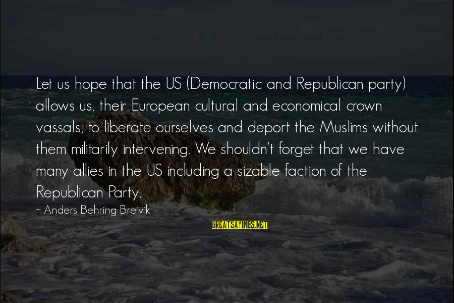 Sizable Sayings By Anders Behring Breivik: Let us hope that the US (Democratic and Republican party) allows us, their European cultural