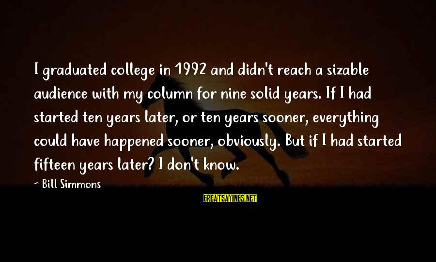 Sizable Sayings By Bill Simmons: I graduated college in 1992 and didn't reach a sizable audience with my column for