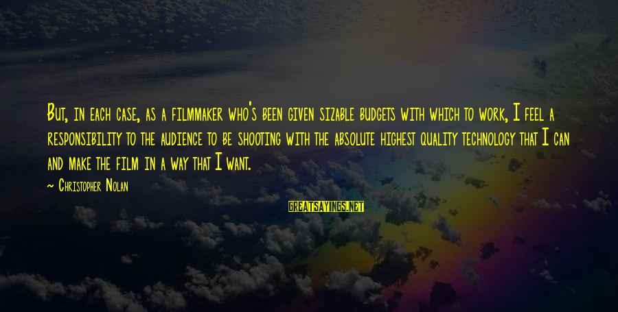 Sizable Sayings By Christopher Nolan: But, in each case, as a filmmaker who's been given sizable budgets with which to