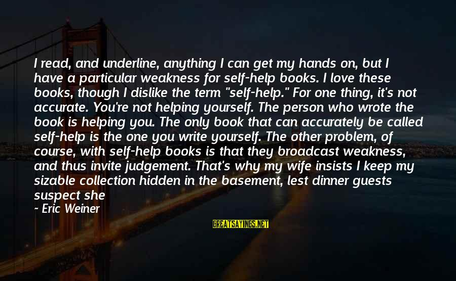 Sizable Sayings By Eric Weiner: I read, and underline, anything I can get my hands on, but I have a