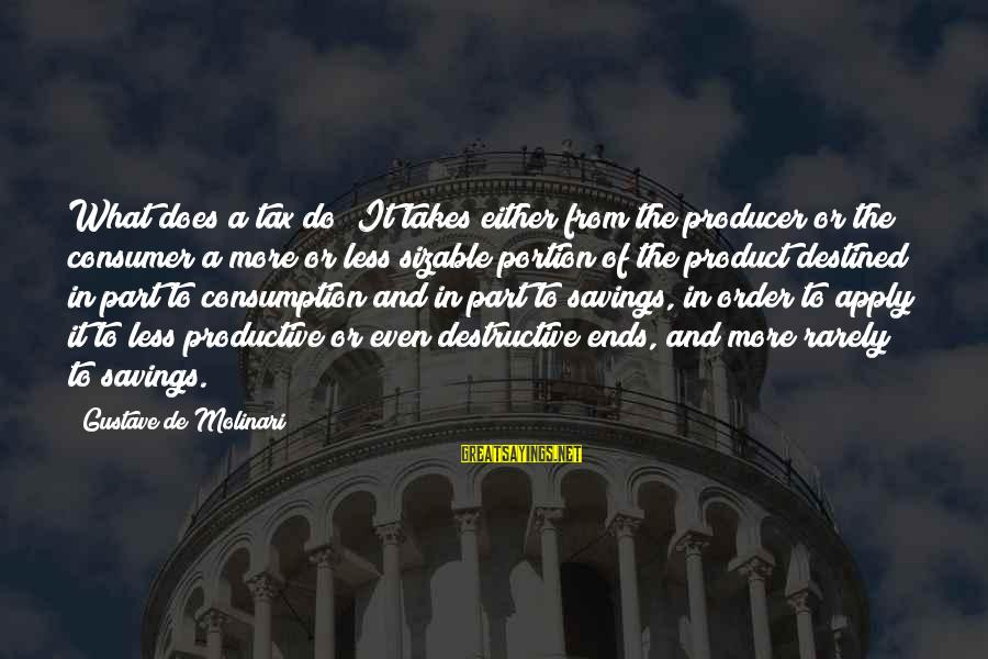 Sizable Sayings By Gustave De Molinari: What does a tax do? It takes either from the producer or the consumer a