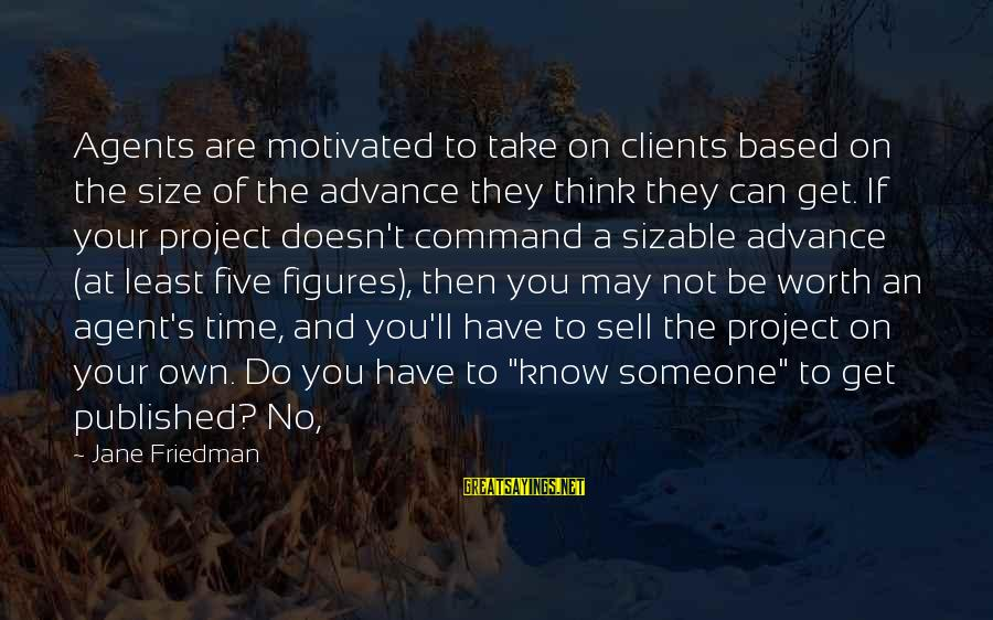 Sizable Sayings By Jane Friedman: Agents are motivated to take on clients based on the size of the advance they